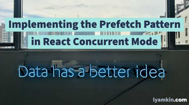 Implementing the Prefetch Pattern in React Concurrent Mode