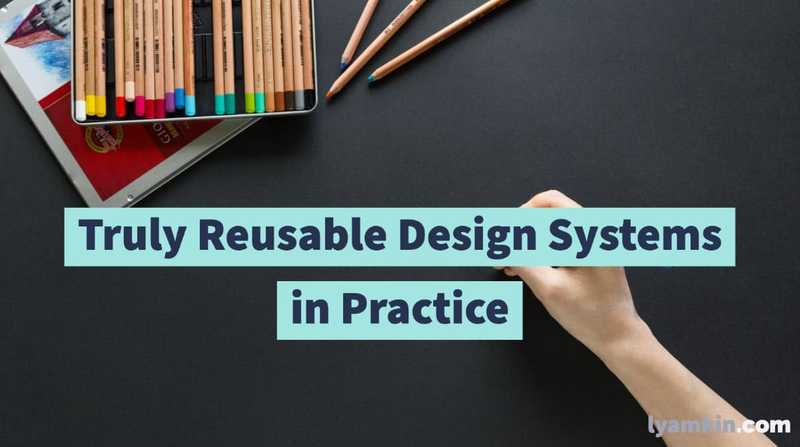 Truly Reusable Design Systems in Practice